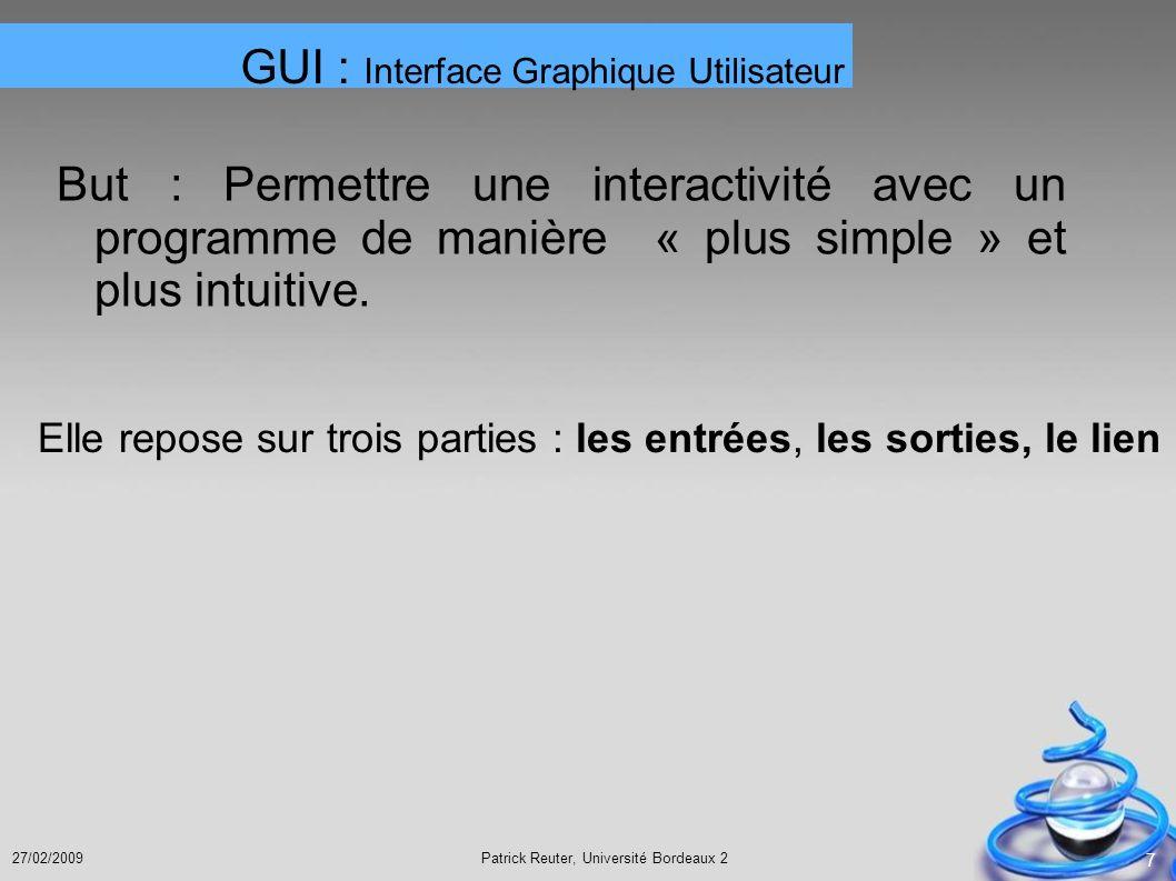 Patrick Reuter, Université Bordeaux 227/02/2009 7 But : Permettre une interactivité avec un programme de manière « plus simple » et plus intuitive. El