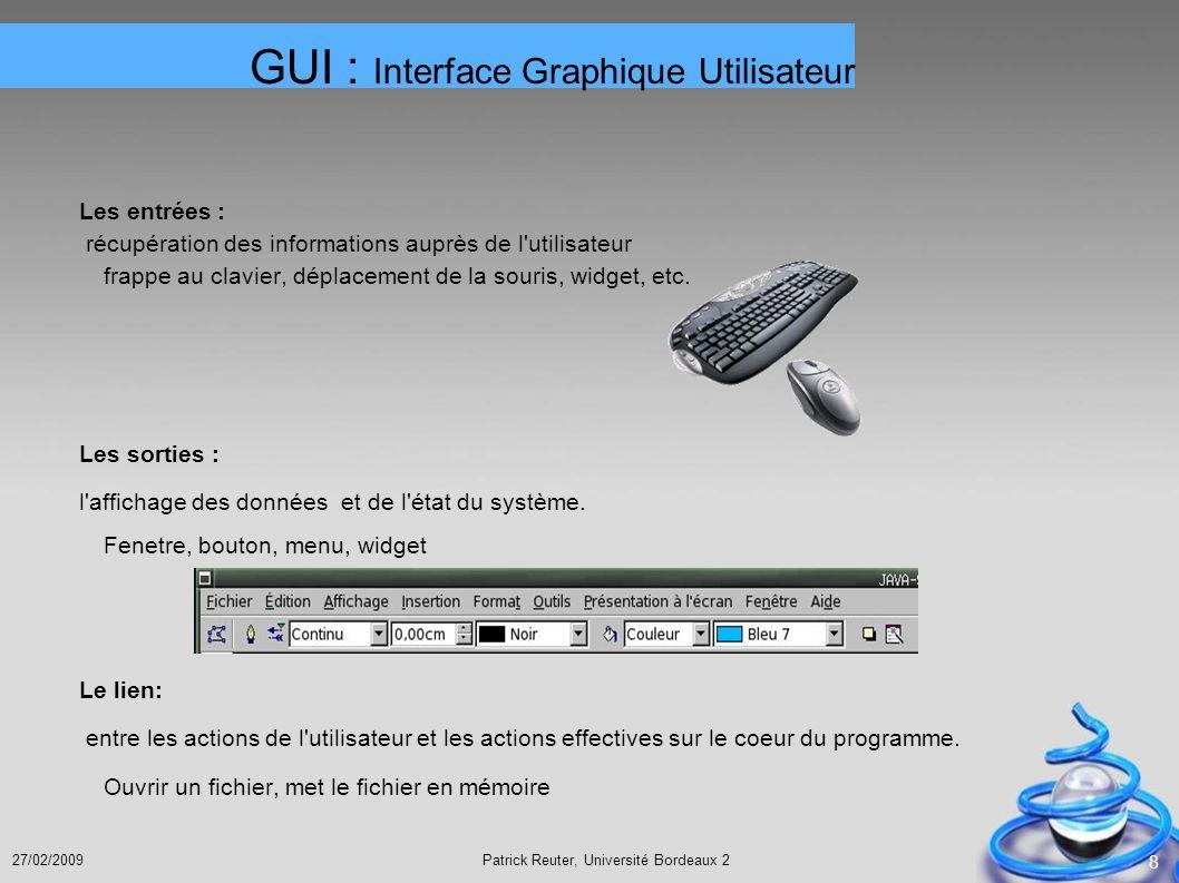 Patrick Reuter, Université Bordeaux 227/02/2009 8 Les entrées : récupération des informations auprès de l'utilisateur frappe au clavier, déplacement d