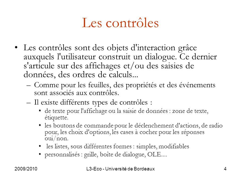 2009/2010L3-Eco - Université de Bordeaux4 Les contrôles Les contrôles sont des objets d interaction grâce auxquels l utilisateur construit un dialogue.