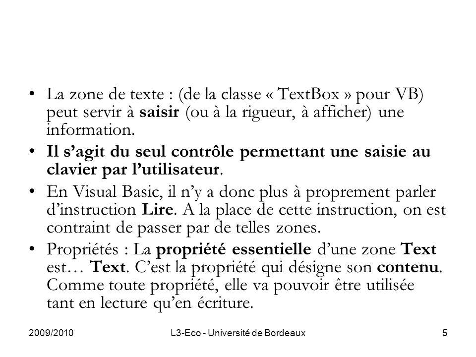 2009/2010L3-Eco - Université de Bordeaux5 La zone de texte : (de la classe « TextBox » pour VB) peut servir à saisir (ou à la rigueur, à afficher) une information.