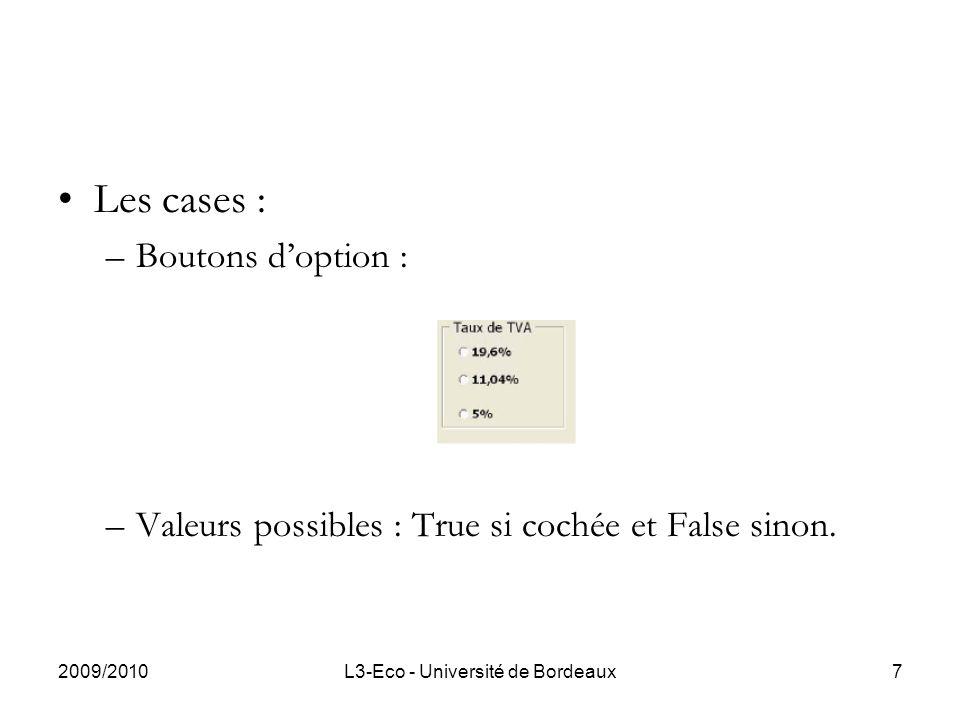 2009/2010L3-Eco - Université de Bordeaux7 Les cases : –Boutons doption : –Valeurs possibles : True si cochée et False sinon.