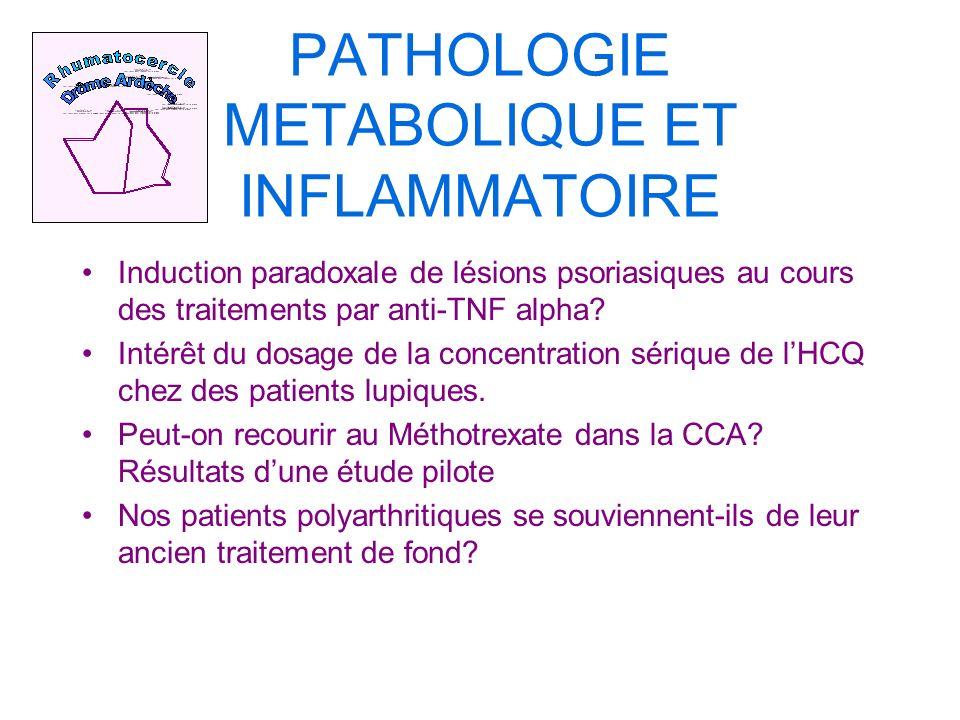 PATHOLOGIE METABOLIQUE ET INFLAMMATOIRE Induction paradoxale de lésions psoriasiques au cours des traitements par anti-TNF alpha.