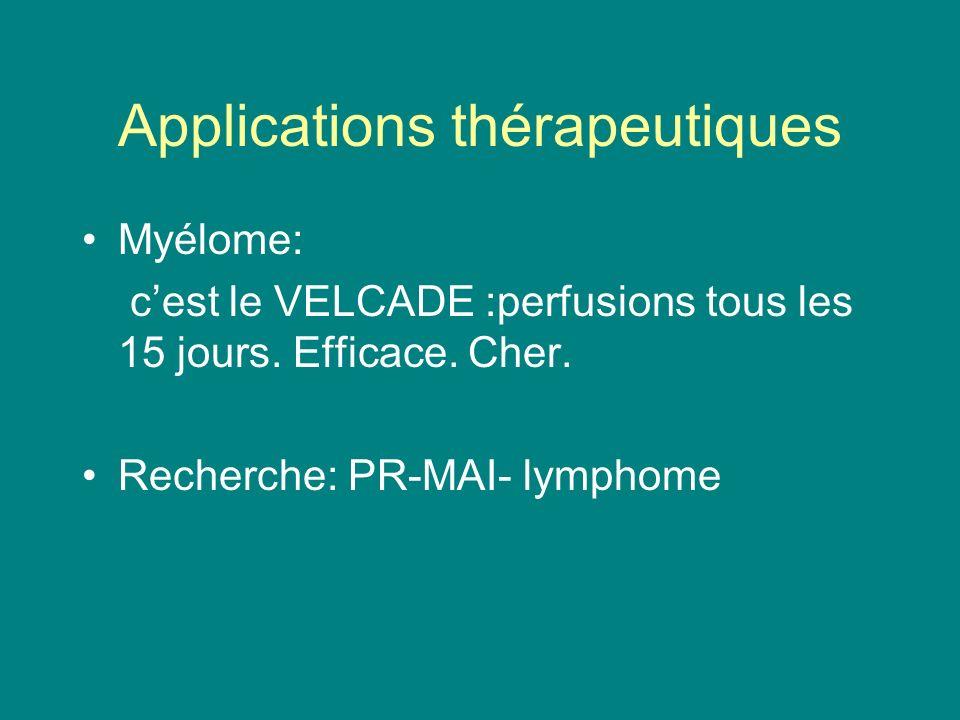 Applications thérapeutiques Myélome: cest le VELCADE :perfusions tous les 15 jours. Efficace. Cher. Recherche: PR-MAI- lymphome