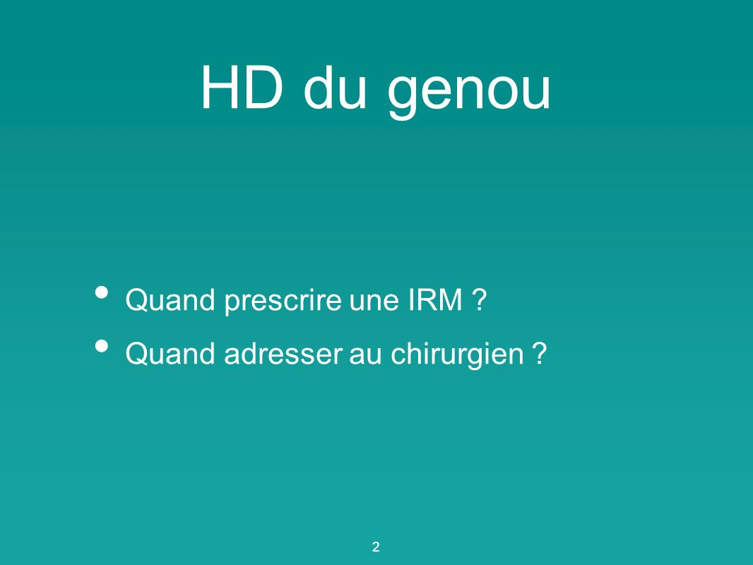 HD du genou Quand prescrire une IRM ? Quand adresser au chirurgien ? 2
