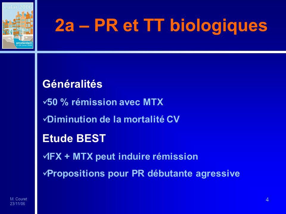 M. Couret 23/11/06 4 2a – PR et TT biologiques Généralités 50 % rémission avec MTX Diminution de la mortalité CV Etude BEST IFX + MTX peut induire rém