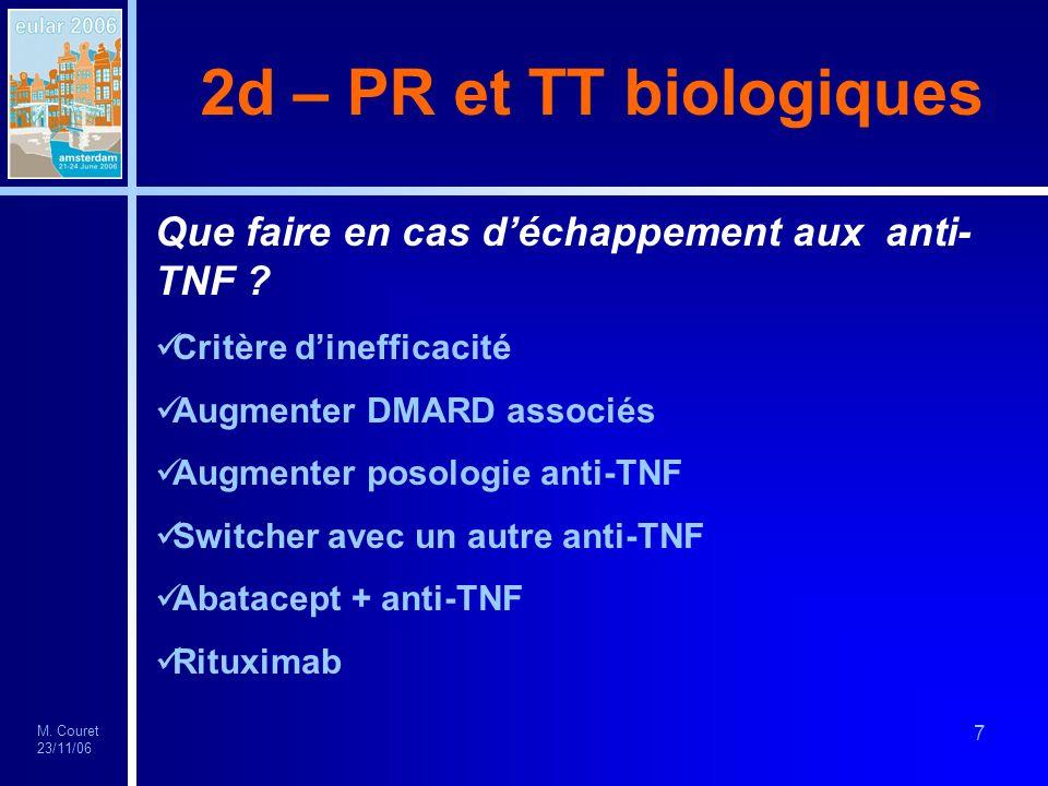 M. Couret 23/11/06 7 2d – PR et TT biologiques Que faire en cas déchappement aux anti- TNF ? Critère dinefficacité Augmenter DMARD associés Augmenter