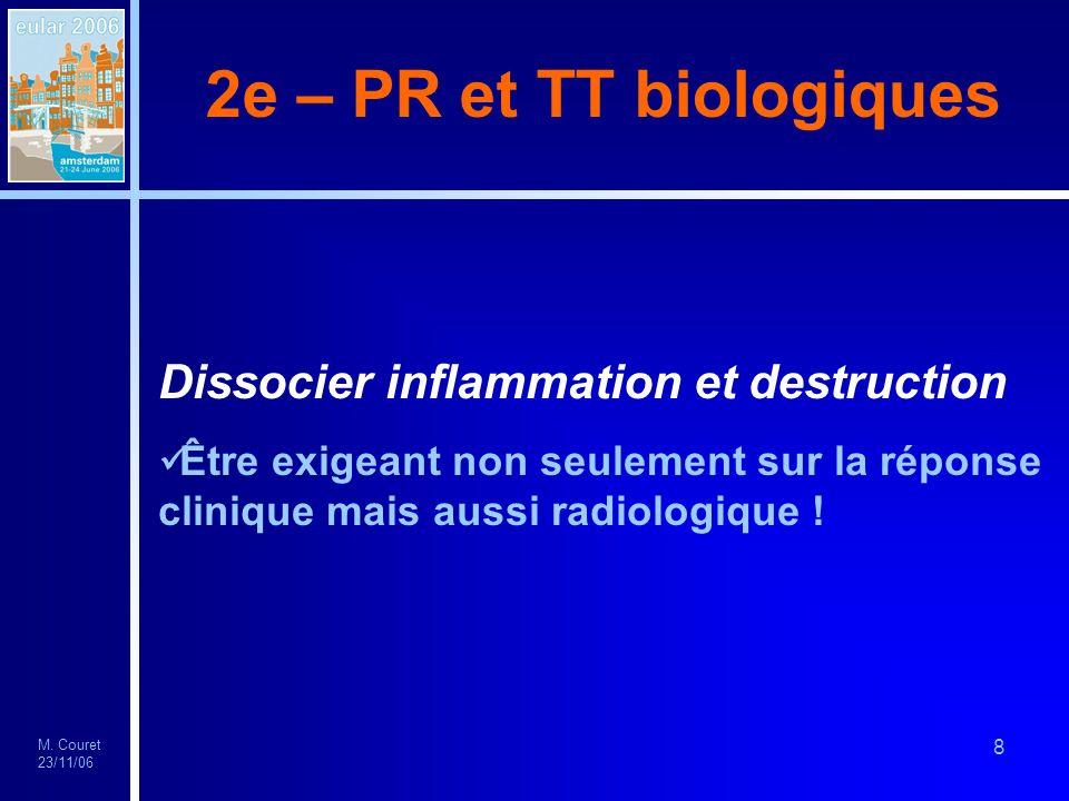 M. Couret 23/11/06 8 2e – PR et TT biologiques Dissocier inflammation et destruction Être exigeant non seulement sur la réponse clinique mais aussi ra