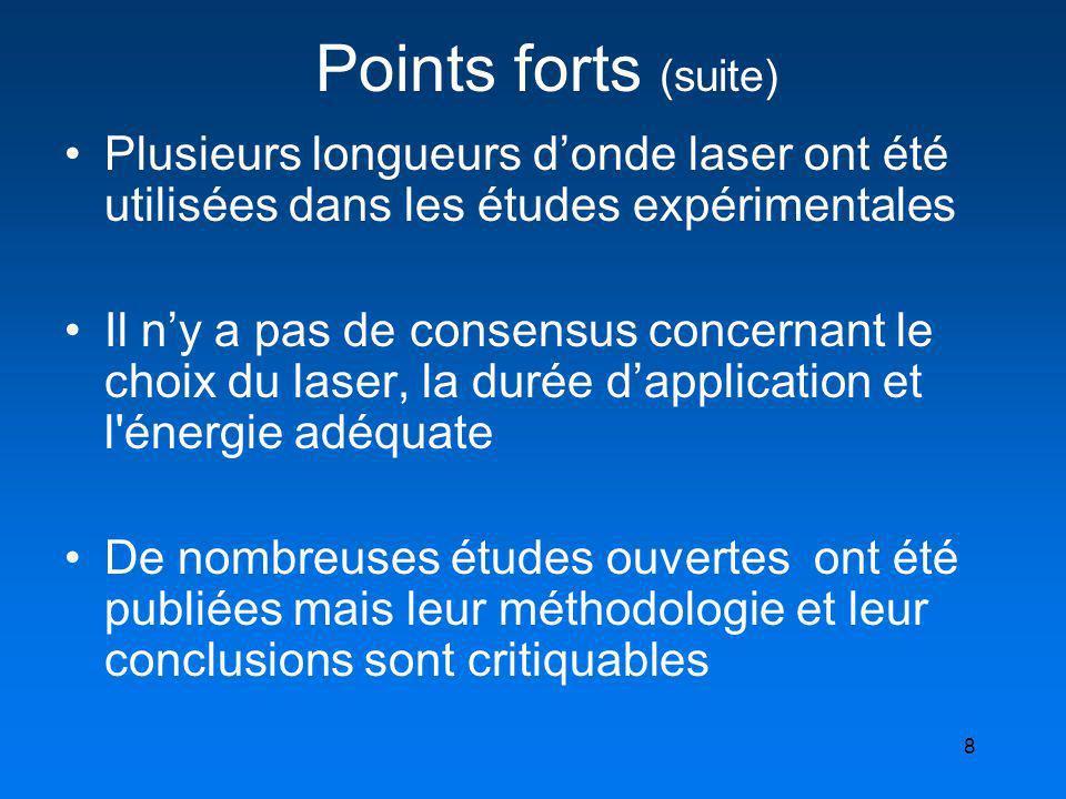 8 Points forts (suite) Plusieurs longueurs donde laser ont été utilisées dans les études expérimentales Il ny a pas de consensus concernant le choix d