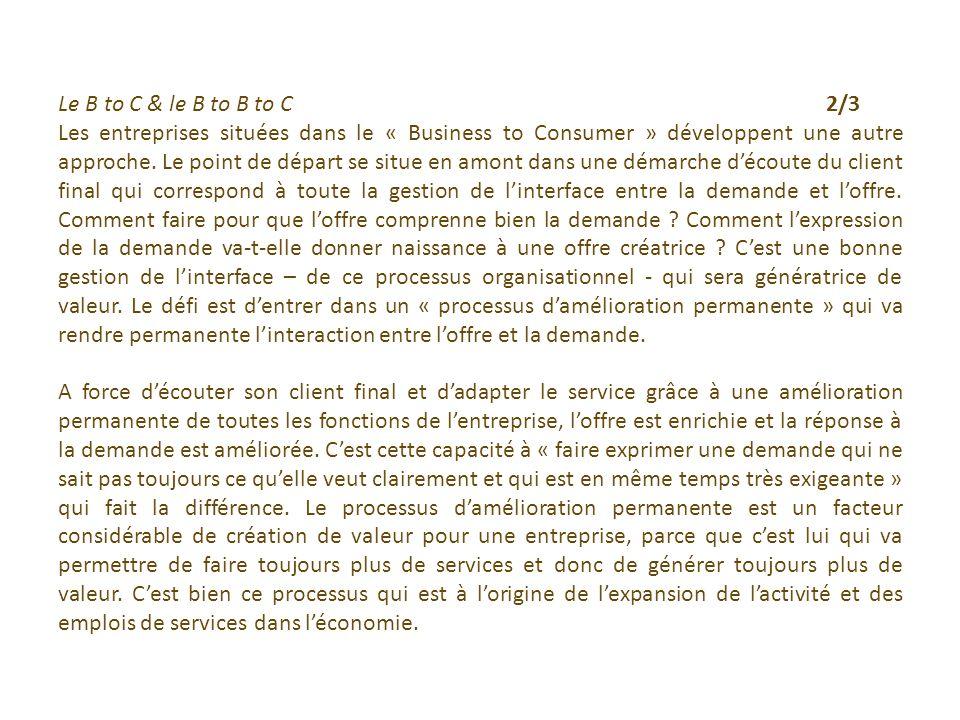 Le B to C & le B to B to C2/3 Les entreprises situées dans le « Business to Consumer » développent une autre approche.