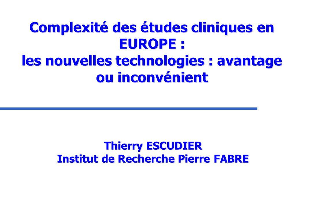 Complexité des études cliniques en EUROPE : les nouvelles technologies : avantage ou inconvénient Thierry ESCUDIER Institut de Recherche Pierre FABRE