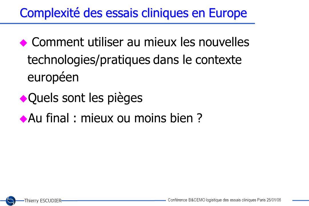 Thierry ESCUDIER Conférence B&CEMO logistique des essais cliniques Paris 25/01/06 Complexité des essais cliniques en Europe Comment utiliser au mieux