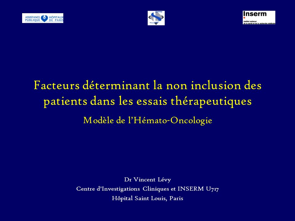 Facteurs déterminant la non inclusion des patients dans les essais thérapeutiques Modèle de lHémato-Oncologie Dr Vincent Lévy Centre dInvestigations C