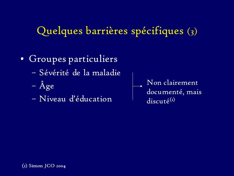 Quelques barrières spécifiques (3) Groupes particuliers –Sévérité de la maladie –Âge –Niveau déducation Non clairement documenté, mais discuté (1) (1)