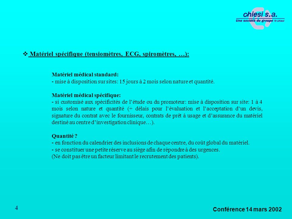 Conférence 14 mars 2002 4 Matériel spécifique (tensiomètres, ECG, spiromètres, …): Matériel médical standard: - mise à disposition sur sites: 15 jours