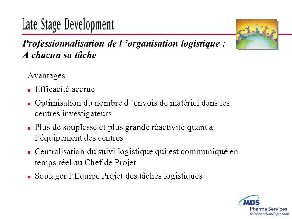 Professionnalisation de l organisation logistique : A chacun sa tâche Avantages n Efficacité accrue n Optimisation du nombre d envois de matériel dans