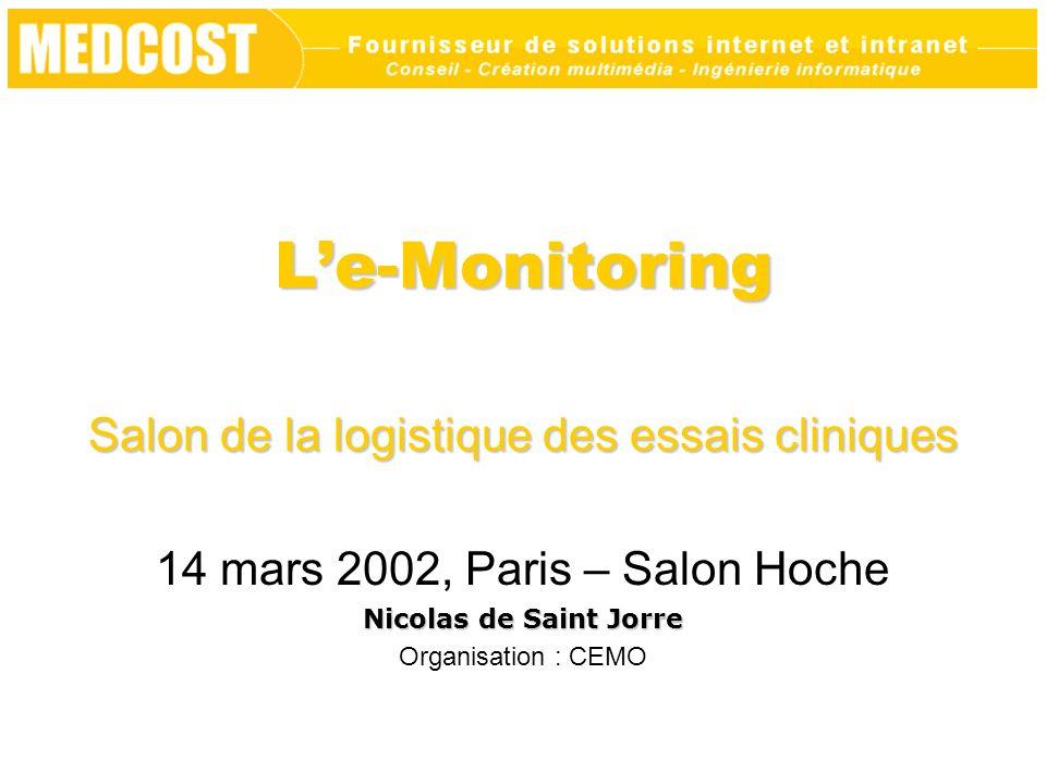 Le-Monitoring Salon de la logistique des essais cliniques 14 mars 2002, Paris – Salon Hoche Nicolas de Saint Jorre Organisation : CEMO