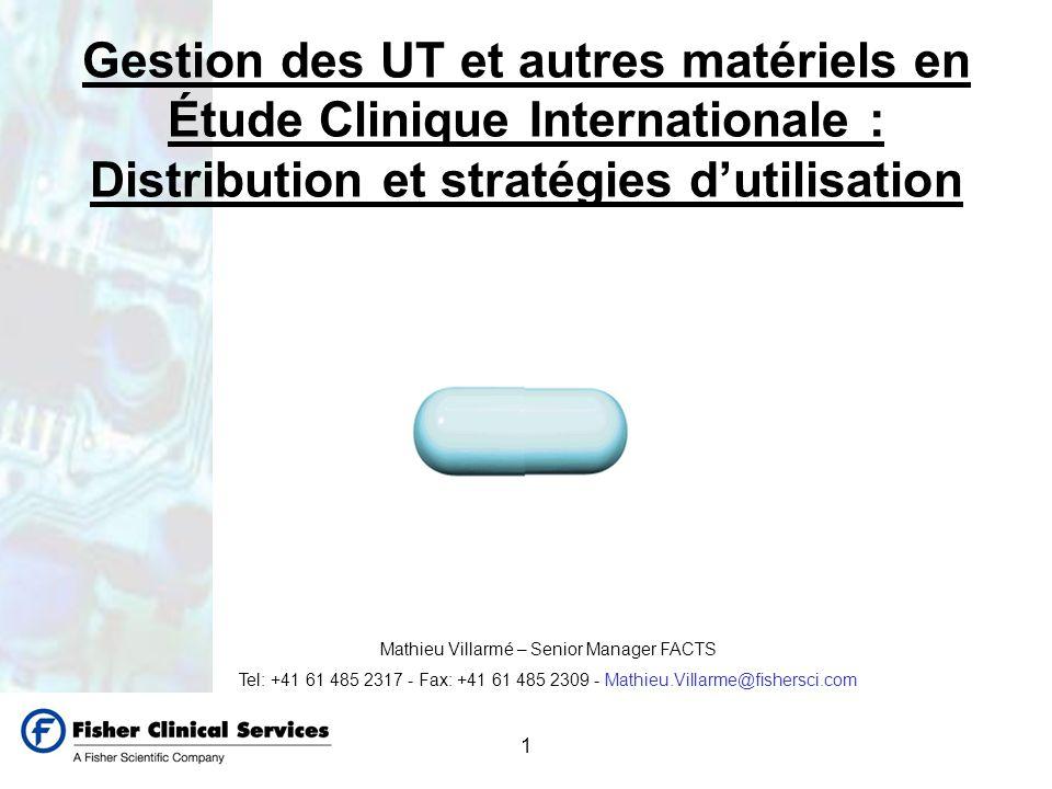 1 Gestion des UT et autres matériels en Étude Clinique Internationale : Distribution et stratégies dutilisation Mathieu Villarmé – Senior Manager FACT