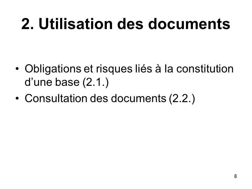 8 2. Utilisation des documents Obligations et risques liés à la constitution dune base (2.1.) Consultation des documents (2.2.)