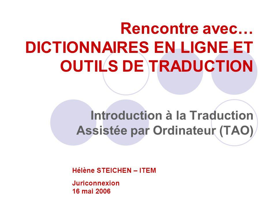 Traduction assistée Traduction HUMAINE réalisée avec lassistance doutils informatiques dAIDE à la traduction Totalement différente de la traduction automatique