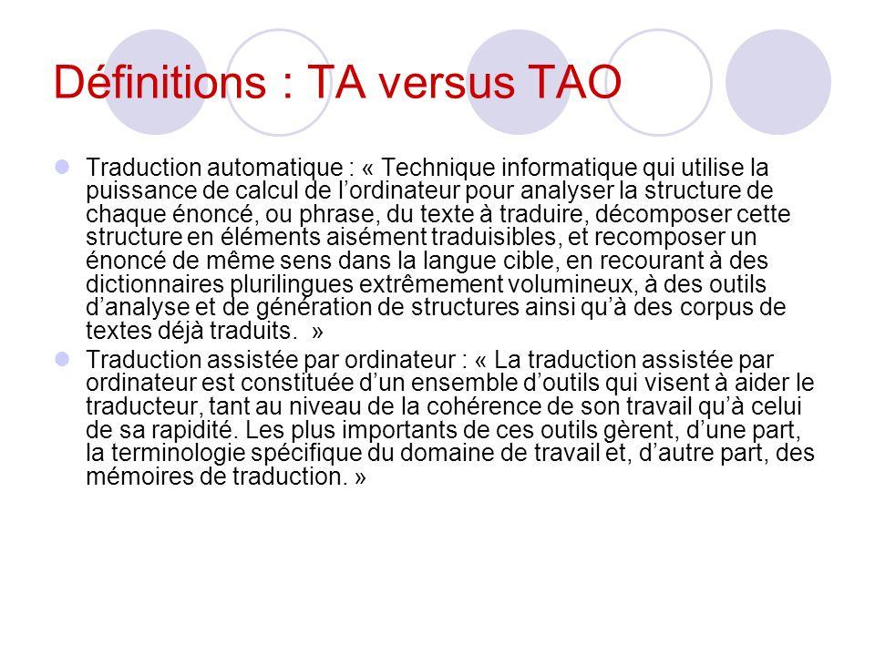 Définitions : TA versus TAO Traduction automatique : « Technique informatique qui utilise la puissance de calcul de lordinateur pour analyser la struc