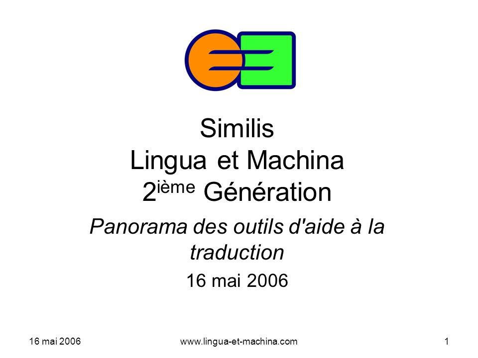 16 mai 2006www.lingua-et-machina.com1 Similis Lingua et Machina 2 ième Génération Panorama des outils d'aide à la traduction 16 mai 2006