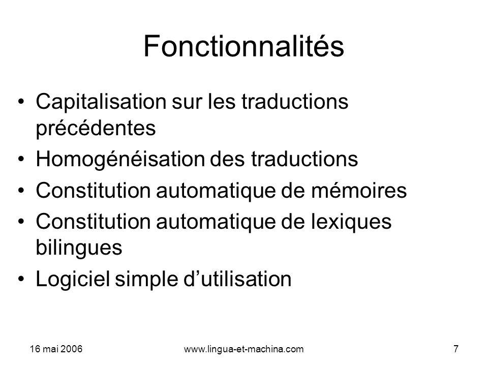 16 mai 2006www.lingua-et-machina.com7 Fonctionnalités Capitalisation sur les traductions précédentes Homogénéisation des traductions Constitution auto