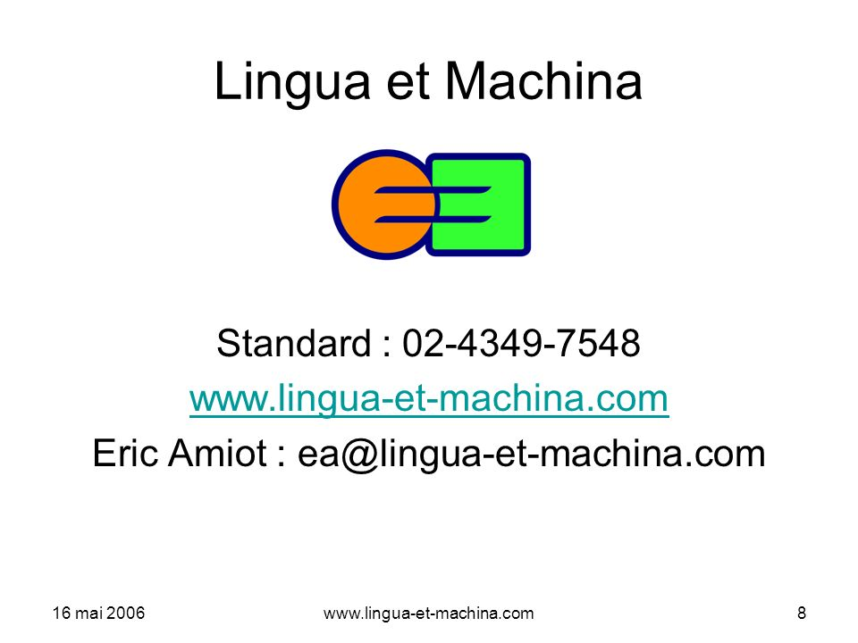 16 mai 2006www.lingua-et-machina.com8 Lingua et Machina Standard : 02-4349-7548 www.lingua-et-machina.com Eric Amiot : ea@lingua-et-machina.com
