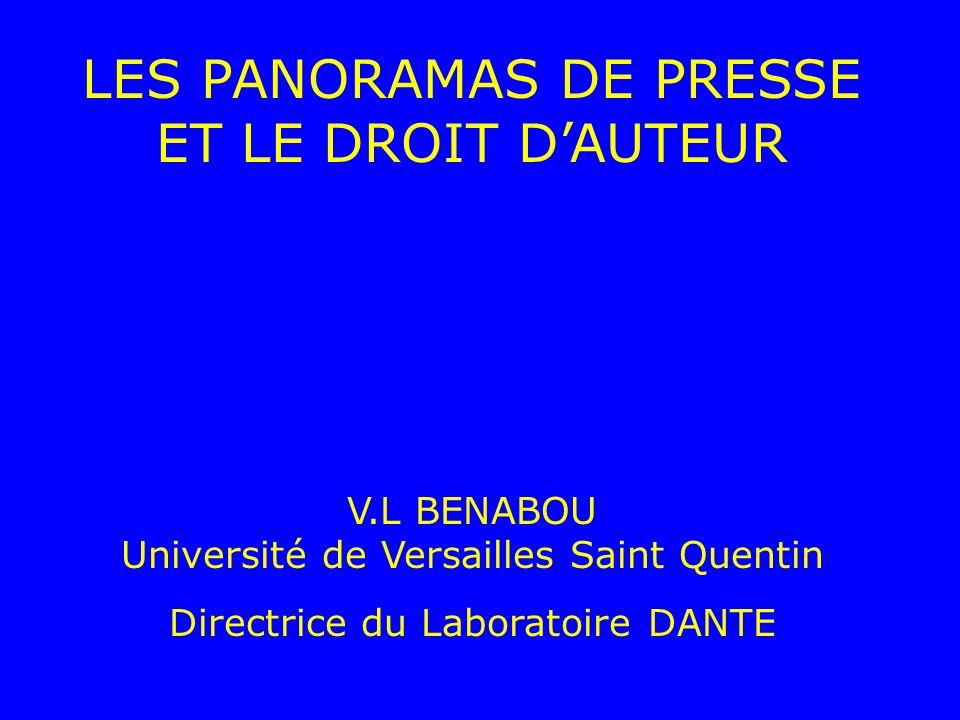 LES PANORAMAS DE PRESSE ET LE DROIT DAUTEUR V.L BENABOU Université de Versailles Saint Quentin Directrice du Laboratoire DANTE