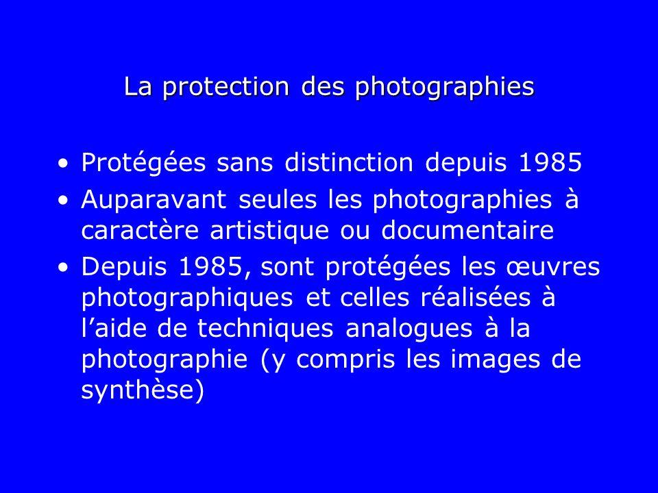La protection des photographies Protégées sans distinction depuis 1985 Auparavant seules les photographies à caractère artistique ou documentaire Depu