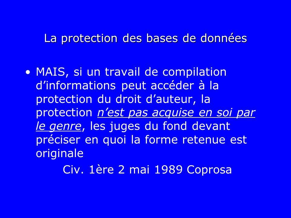 La protection des bases de données MAIS, si un travail de compilation dinformations peut accéder à la protection du droit dauteur, la protection nest