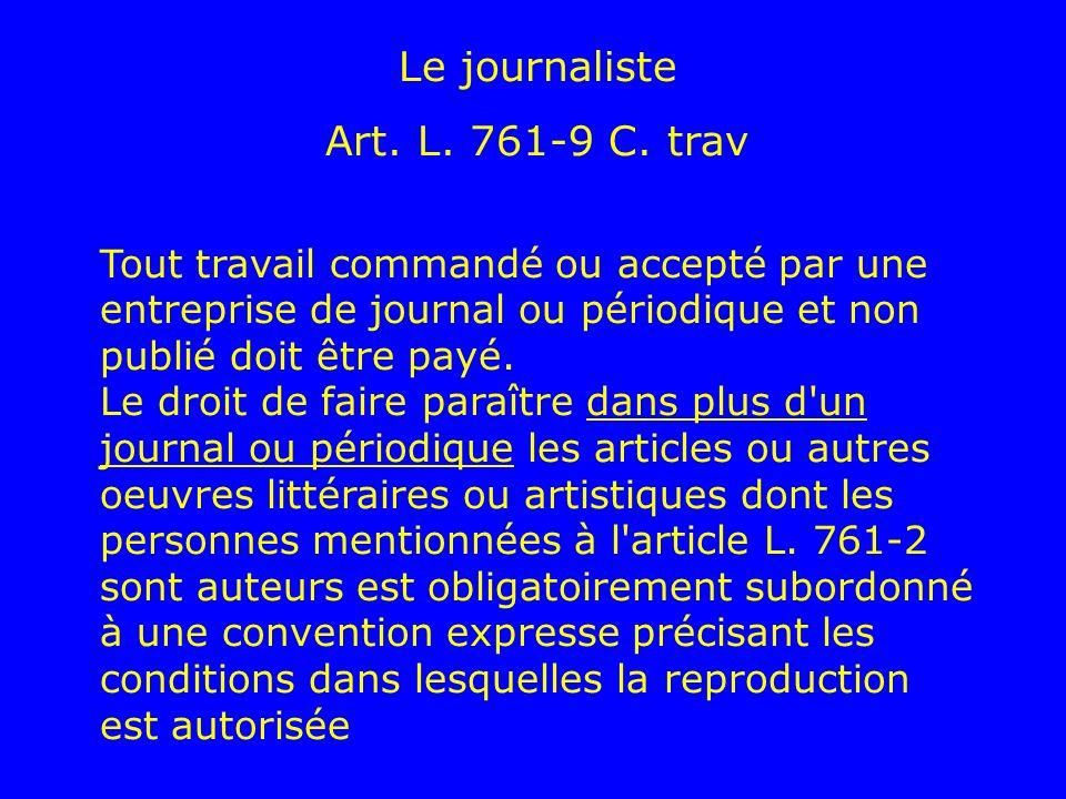 Le journaliste Art. L. 761-9 C. trav Tout travail commandé ou accepté par une entreprise de journal ou périodique et non publié doit être payé. Le dro