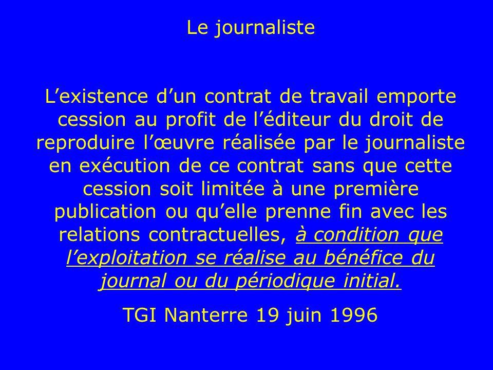 Le journaliste Lexistence dun contrat de travail emporte cession au profit de léditeur du droit de reproduire lœuvre réalisée par le journaliste en ex