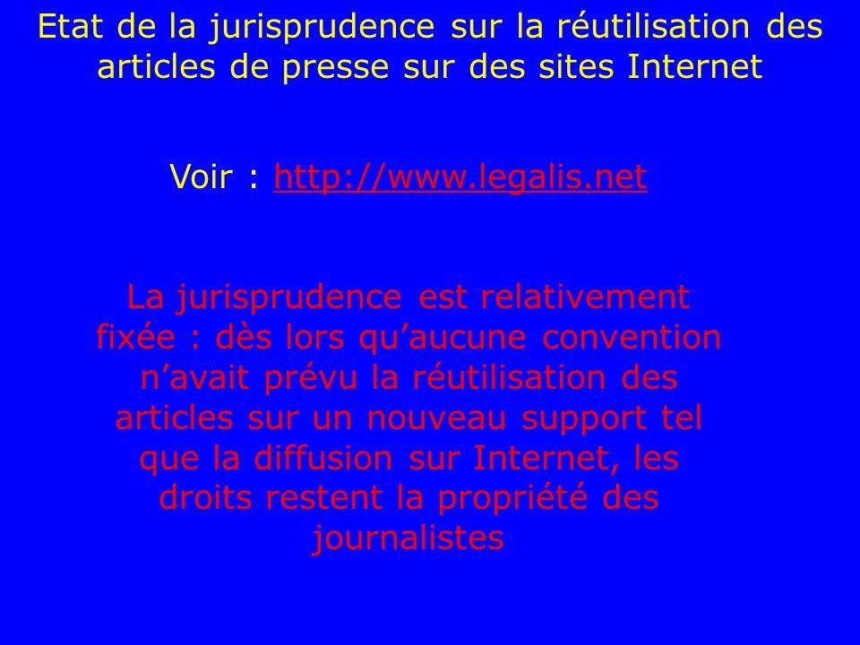 Etat de la jurisprudence sur la réutilisation des articles de presse sur des sites Internet Voir : http://www.legalis.nethttp://www.legalis.net La jur