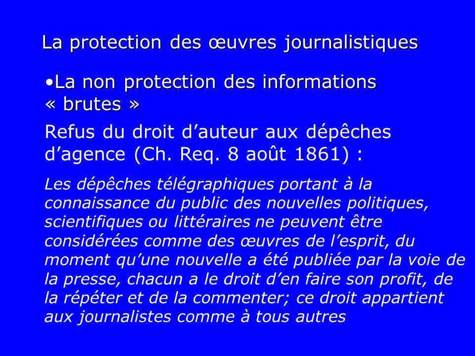 La protection des œuvres journalistiques Refus du droit dauteur aux dépêches dagence (Ch. Req. 8 août 1861) : Les dépêches télégraphiques portant à la