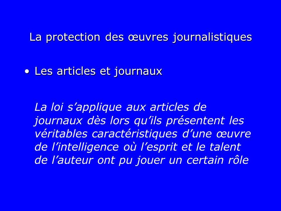 La protection des œuvres journalistiques Les articles et journauxLes articles et journaux La loi sapplique aux articles de journaux dès lors quils pré