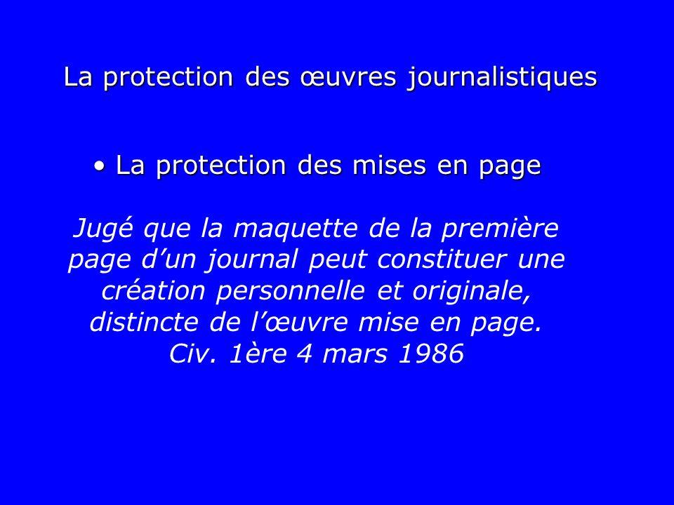 La protection des mises en page La protection des mises en page Jugé que la maquette de la première page dun journal peut constituer une création pers