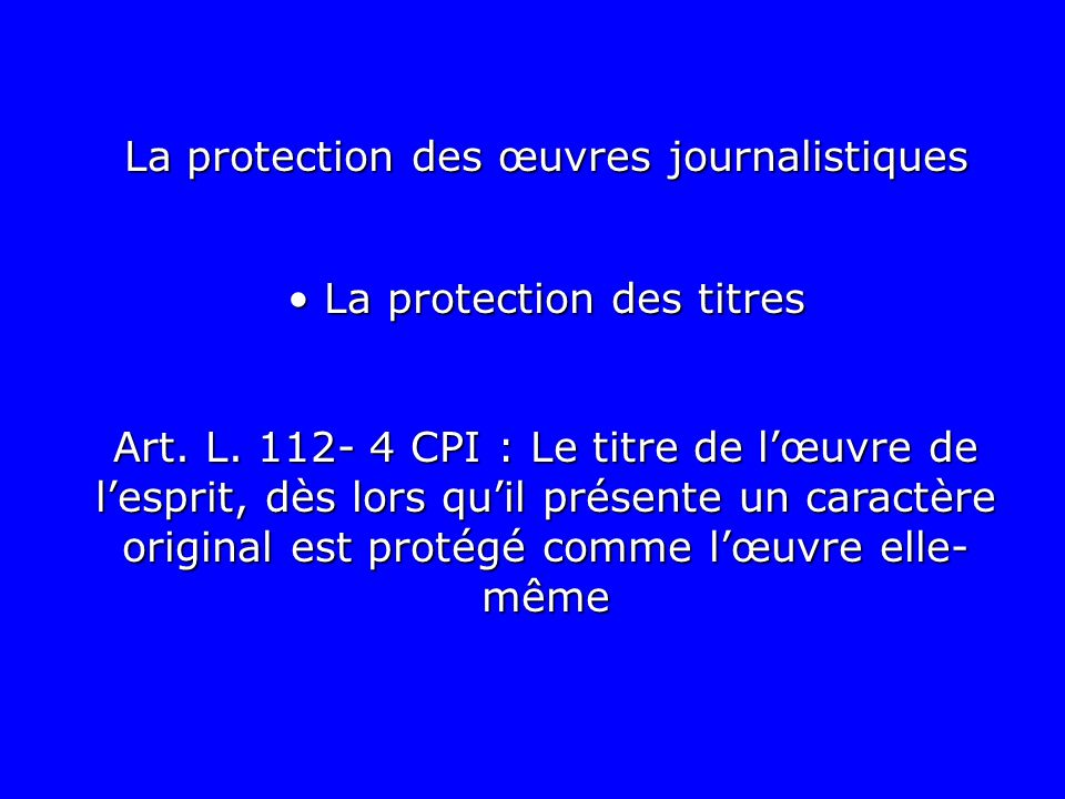 La protection des titres La protection des titres Art. L. 112- 4 CPI : Le titre de lœuvre de lesprit, dès lors quil présente un caractère original est