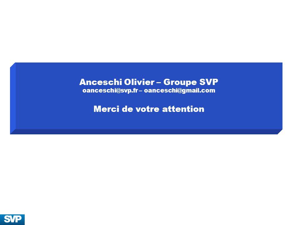 Anceschi Olivier – Groupe SVP oanceschi@svp.fr – oanceschi@gmail.com Merci de votre attention