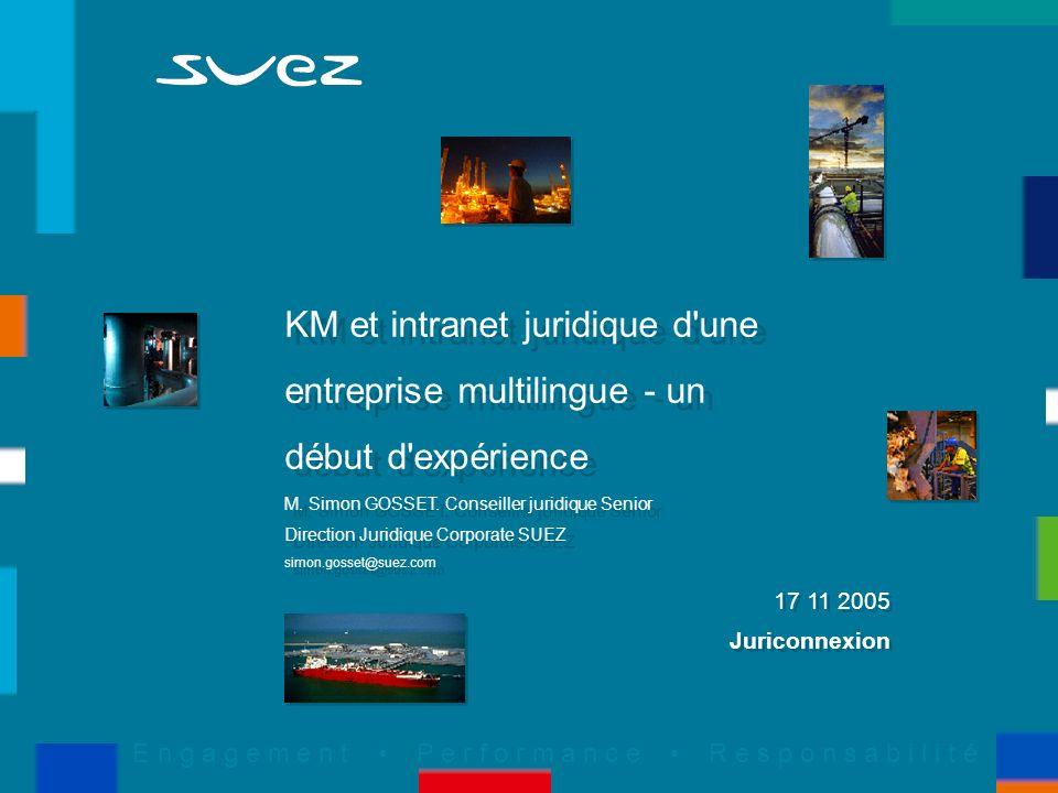 E n g a g e m e n t P e r f o r m a n c e R e s p o n s a b i l i t é KM et intranet juridique d une entreprise multilingue - un début d expérience M.