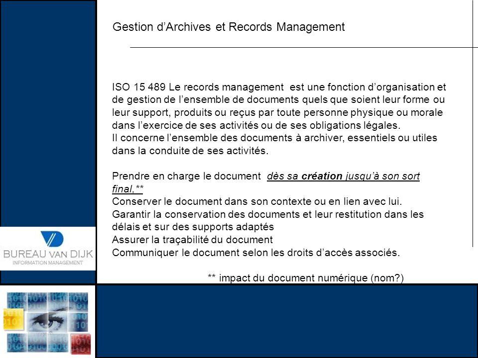 Gestion dArchives et Records Management ISO 15 489 Le records management est une fonction dorganisation et de gestion de lensemble de documents quels