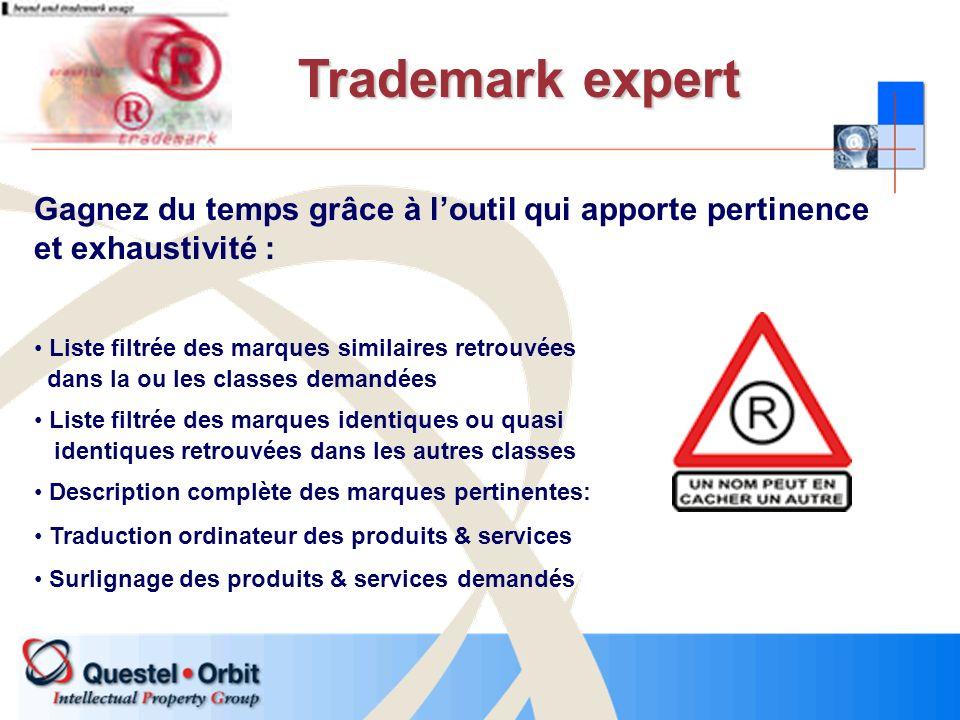 Gagnez du temps grâce à loutil qui apporte pertinence et exhaustivité : Trademark expert Liste filtrée des marques similaires retrouvées dans la ou le