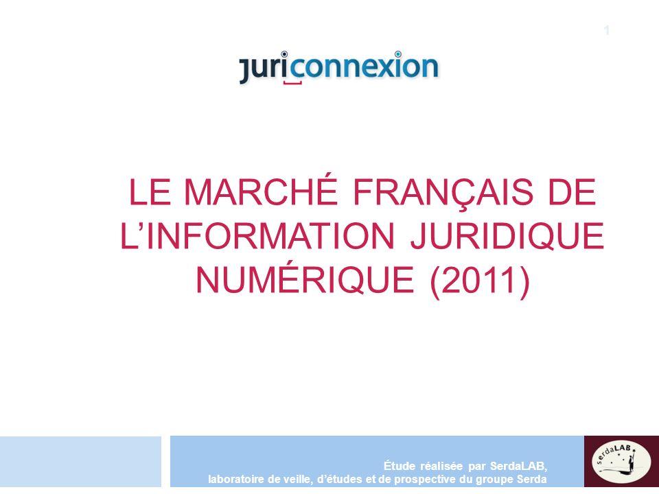 LE MARCHÉ FRANÇAIS DE LINFORMATION JURIDIQUE NUMÉRIQUE (2011) Étude réalisée par SerdaLAB, laboratoire de veille, détudes et de prospective du groupe