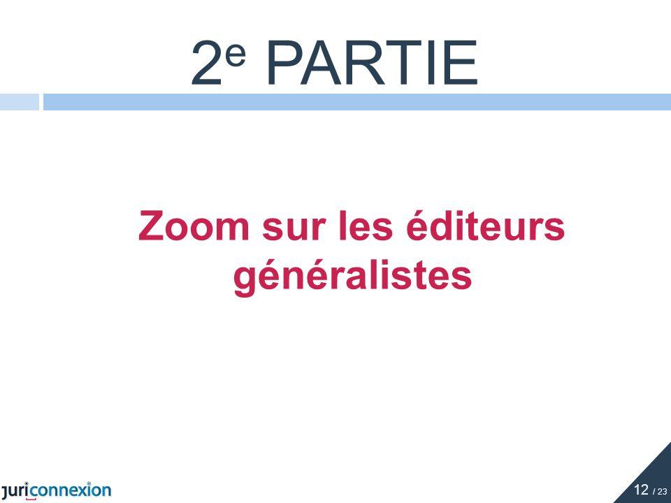 Zoom sur les éditeurs généralistes 2 e PARTIE 12 / 23