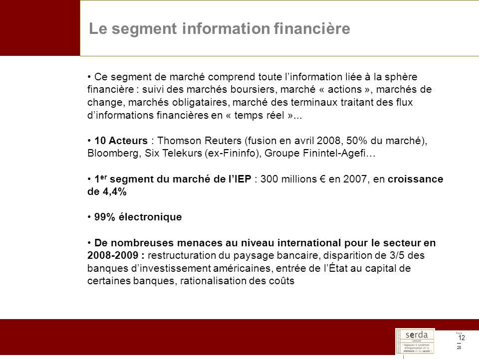 Page 26 12 Le segment information financière Ce segment de marché comprend toute linformation liée à la sphère financière : suivi des marchés boursier