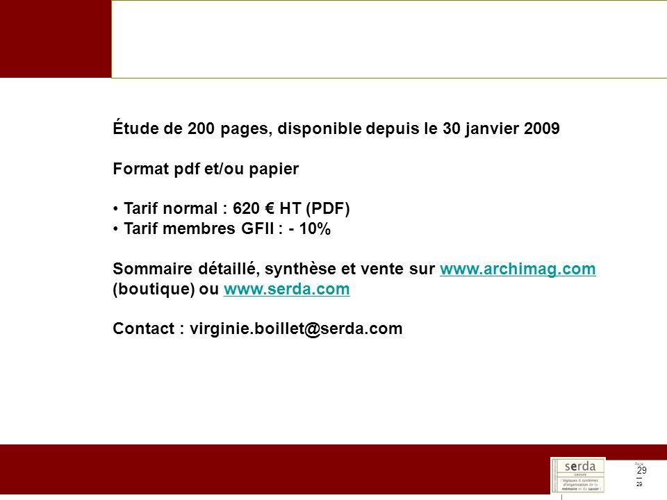 Page 29 Étude de 200 pages, disponible depuis le 30 janvier 2009 Format pdf et/ou papier Tarif normal : 620 HT (PDF) Tarif membres GFII : - 10% Sommaire détaillé, synthèse et vente sur www.archimag.com (boutique) ou www.serda.comwww.archimag.comwww.serda.com Contact : virginie.boillet@serda.com