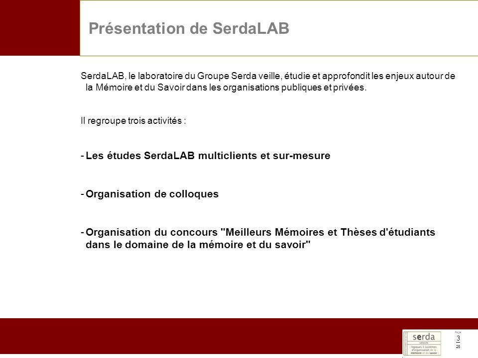 Page 26 3 Présentation de SerdaLAB SerdaLAB, le laboratoire du Groupe Serda veille, étudie et approfondit les enjeux autour de la Mémoire et du Savoir dans les organisations publiques et privées.
