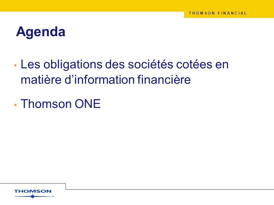 T H O M S O N F I N A N C I A L Agenda Les obligations des sociétés cotées en matière dinformation financière Thomson ONE