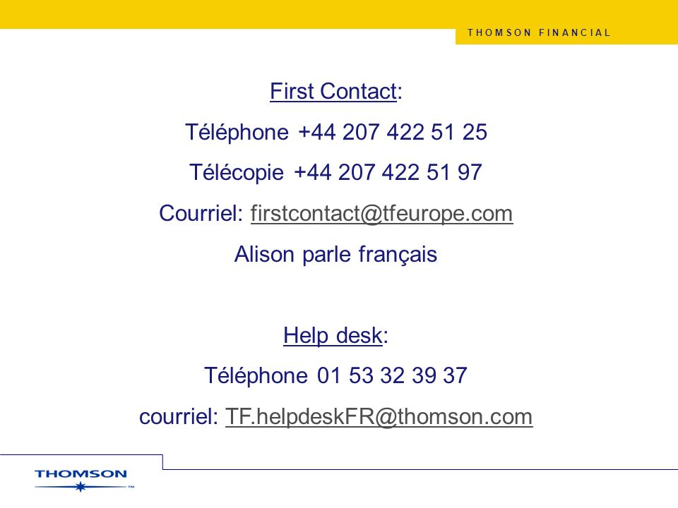 T H O M S O N F I N A N C I A L First Contact: Téléphone +44 207 422 51 25 Télécopie +44 207 422 51 97 Courriel: firstcontact@tfeurope.comfirstcontact