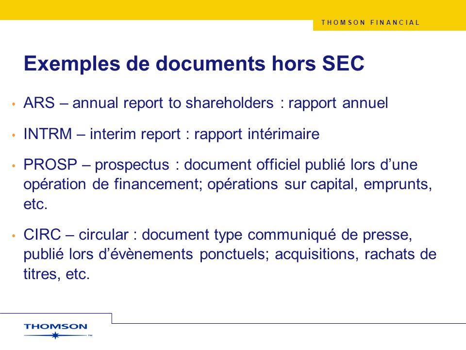 T H O M S O N F I N A N C I A L Exemples de documents hors SEC ARS – annual report to shareholders : rapport annuel INTRM – interim report : rapport i