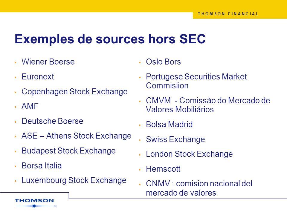 T H O M S O N F I N A N C I A L Exemples de sources hors SEC Wiener Boerse Euronext Copenhagen Stock Exchange AMF Deutsche Boerse ASE – Athens Stock E